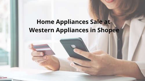 Home Appliances Sale at Western Appliances in Shopee